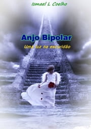 Anjo Bipolar ebook by Ismael Lopes Coelho