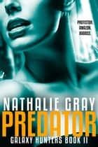 Galaxy Hunter 3: Predator ebook by Nathalie Gray