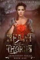 Heart of Thorns ebook by Nicolette Andrews