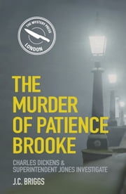 The Murder of Patience Brooke - Charles Dickens and Superintendent Jones Investigate ebook by J C Briggs