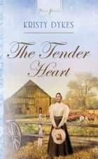 The Tender Heart ebook by Kristy Dykes