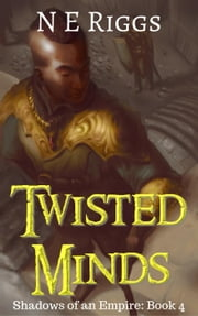 Twisted Minds - Shadows of an Empire, #4 ebook by N E Riggs