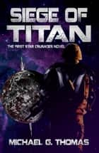 Siege of Titan (Star Crusades Uprising, Book 1) ebook by Michael G. Thomas