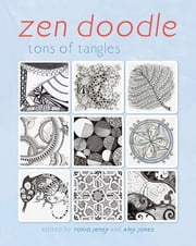Zen Doodle - Tons of Tangles ebook by Tonia Jenny,Amy Jones