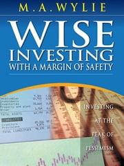 Wise Investing With A Margin Of Safety ebook by Mark Wylie