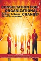 Consultation for Organizational Change ebook by Anthony F. Buono,David W. Jamieson