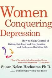 Women Conquering Depression - How to Gain Control of Eating, Drinking, and Overthinking and Embrace a Healthier Life ebook by Susan Nolen-Hoeksema