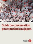 Guide de conversation pour touristes au Japon ebook by Gael Kanpai