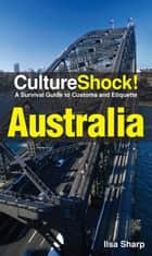 CutlureShock! Australia - A Survival Guide to Customs and Etiquette ebook by Ilsa Sharp