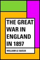 The Great War in England in 1897 ebook by William Le Queux
