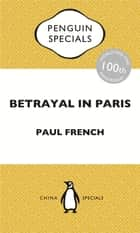 Betrayal in Paris: How the Treaty of Versailles Led to China's Long Revolution: Penguin Specials - How the Treaty of Versailles Led to China's Long Revolution: Penguin Specials ebooks by Paul French