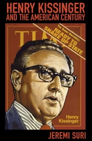 Henry Kissinger and the American Century ebook by Jeremi Suri