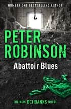 Abattoir Blues - DCI Banks 22 ebook by