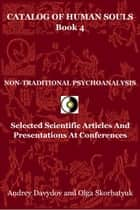 Non-Traditional Psychoanalysis. Selected Scientific Articles And Presentations At Conferences ebook by Andrey Davydov, Olga Skorbatyuk