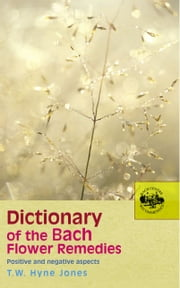 Dictionary Of The Bach Flower Remedies ebook by T W Hyne Jones