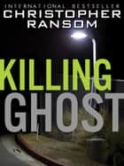 Killing Ghost ebook by Christopher Ransom