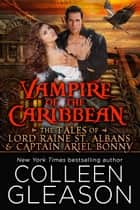 Vampire of the Caribbean - The Tales of Lord Raine St. Albans & Captain Arial Bonny ebook by Colleen Gleason