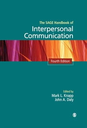 The SAGE Handbook of Interpersonal Communication ebook by Professor Mark L. Knapp,John A. Daly
