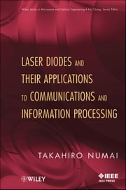 Laser Diodes and Their Applications to Communications and Information Processing ebook by Takahiro Numai