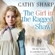 The Girl in the Ragged Shawl (The Children of the Workhouse, Book 1) audiobook by Cathy Sharp