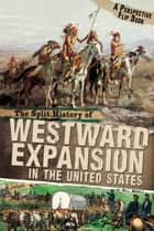 The Split History of Westward Expansion in the United States ebook by Nell Ann Musolf