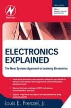Electronics Explained ebook by Louis Frenzel