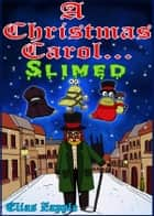 A Christmas Carol... Slimed - American-English Edition ebook by Elias Zapple