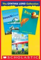 The Cynthia Lord Collection: Rules, Touch Blue, Half A Chance ebook by Cynthia Lord