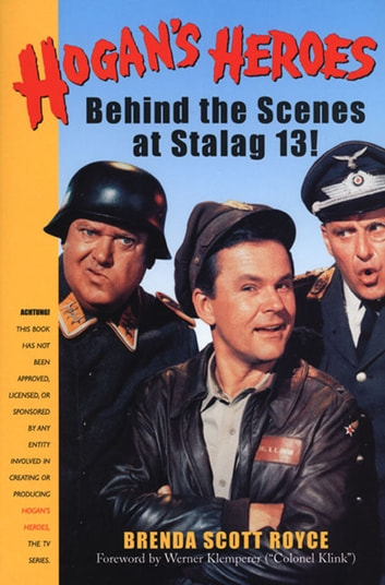 Hogan's Heroes - Behind the Scenes at Stalag 13 ebook by Brenda Scott Royce