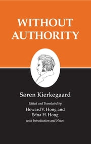 Kierkegaard's Writings, XVIII - Without Authority ebook by Søren Kierkegaard,Howard V. Hong,Edna H. Hong