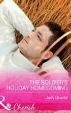 The Soldier's Holiday Homecoming (Mills & Boon Cherish) (Return to Brighton Valley, Book 3) ebook by Judy Duarte