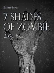 7 Shades of Zombie, épisode 2 - Gris Perle ebook by Esteban Bogasi