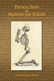 Physical Signs in Medicine and Surgery - An Atlas of Rare, Lost and Forgotten Physical Signs ebook by Michele C. White