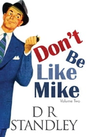 Don't Be Like Mike: Volume Two ebook by D R Standley