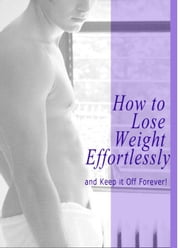 How to Lose Weight Effortlessly and Keep it off Forever! ebook by Michael Weaver