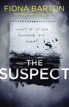 The Suspect - From the No. 1 bestselling author of Richard & Judy Book Club hit The Child ebook by Fiona Barton