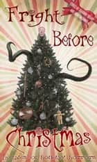 Fright Before Christmas: 13 Tales of Holiday Horrors ebook by Richard Ankers, Jessica Bayliss, Ty Drago,...