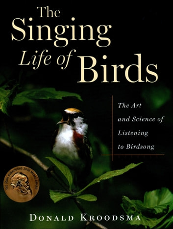 The Singing Life of Birds - The Art and Science of Listening to Birdsong ebook by Donald Kroodsma