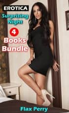 Erotica Surprising Night 4 Books Bundle ebook by Flax Perry
