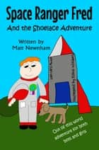 Space Ranger Fred and The Shoelace Adventure ebook by Matthew Newnham