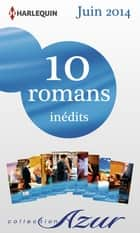 10 romans Azur inédits (n°3475 à 3484 - juin 2014) - Harlequin collection Azur ebook by Collectif