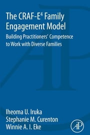 The CRAF-E4 Family Engagement Model - Building Practitioners' Competence to Work with Diverse Families ebook by Iheoma Iruka,Stephanie Curenton,Winnie Eke