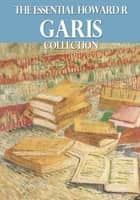 The Essential Howard R. Garis Collection ebook by Howard R Garis