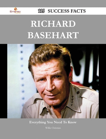 Richard Basehart 115 Success Facts - Everything you need to know about Richard Basehart ebook by Willie Christian