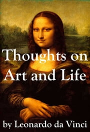 Thoughts on Art and Life by Leonardo da Vinci ebook by Leonardo  da Vinci,Maurice  Baring,Lewis  Einstein