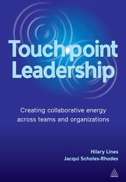 Touchpoint Leadership - Creating Collaborative Energy across Teams and Organizations ebook by Dr Hilary Lines,Dr Jacqueline Scholes-Rhodes