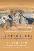 Intervention: Reducing Compassion Fatigue ebook by Al Jameson