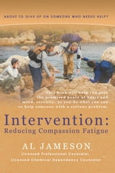 Intervention: Reducing Compassion Fatigue - About to give up on someone who needs help? ebook by Al Jameson