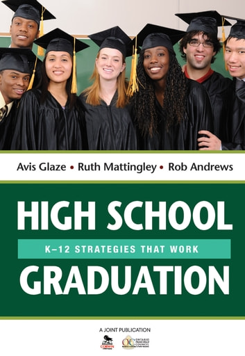 High School Graduation - K-12 Strategies That Work ebook by Avis E. Glaze,Rob Andrews,Ruth E. Mattingley