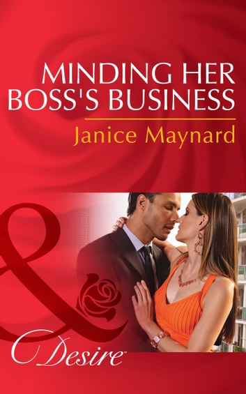 Minding Her Boss's Business (Mills & Boon Desire) (Dynasties: The Montoros, Book 1) ebook by Janice Maynard